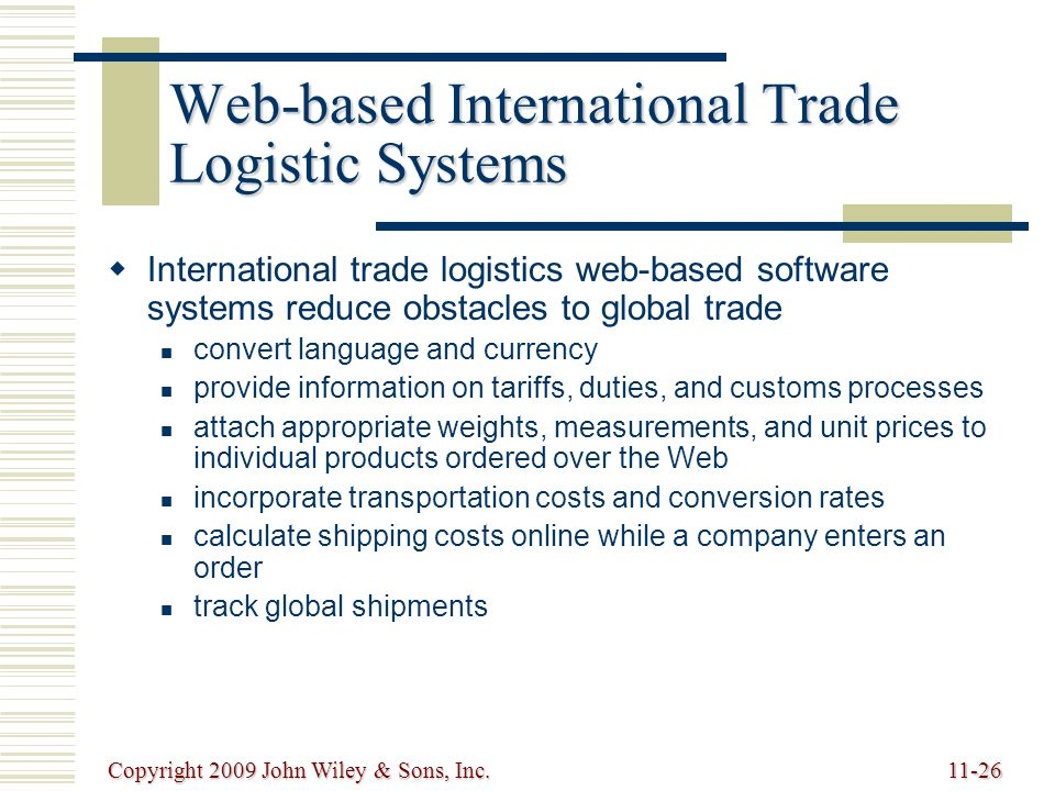 Copyright 2009 John Wiley & Sons, Inc.11-26 Web-based International Trade Logistic Systems   International trade logistics web-based software system