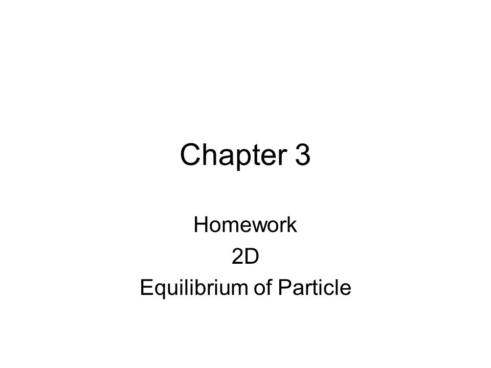 Chapter 3 Homework 2D Equilibrium of Particle