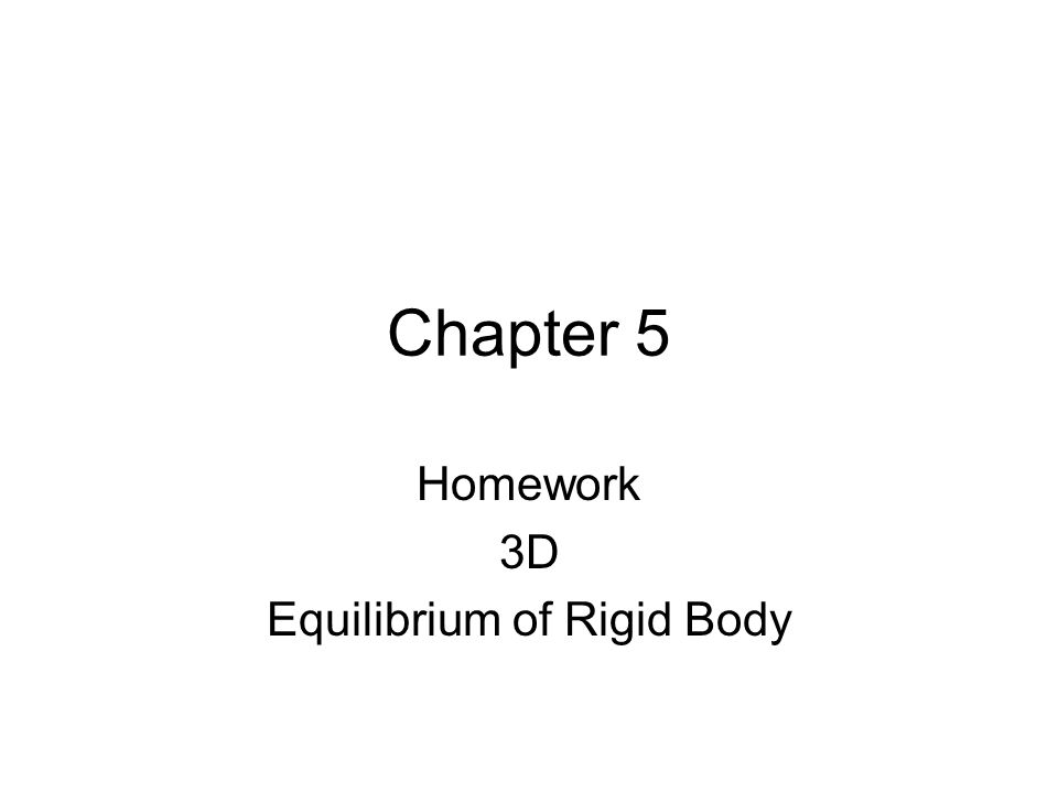 Chapter 5 Homework 3D Equilibrium of Rigid Body
