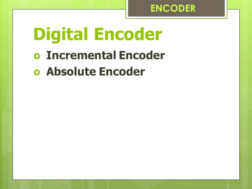 Digital Encoder  Incremental Encoder  Absolute Encoder ENCODER