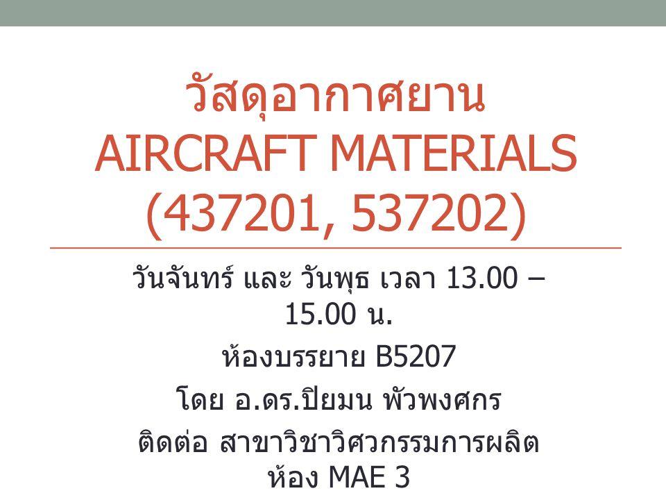 วัสดุอากาศยาน AIRCRAFT MATERIALS (437201, 537202) วันจันทร์ และ วันพุธ เวลา 13.00 – 15.00 น. ห้องบรรยาย B5207 โดย อ. ดร. ปิยมน พัวพงศกร ติดต่อ สาขาวิช
