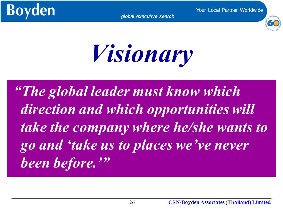 "Your Local Partner Worldwide global executive search Your Local Partner Worldwide global executive search Visionary ""The global leader must know which"