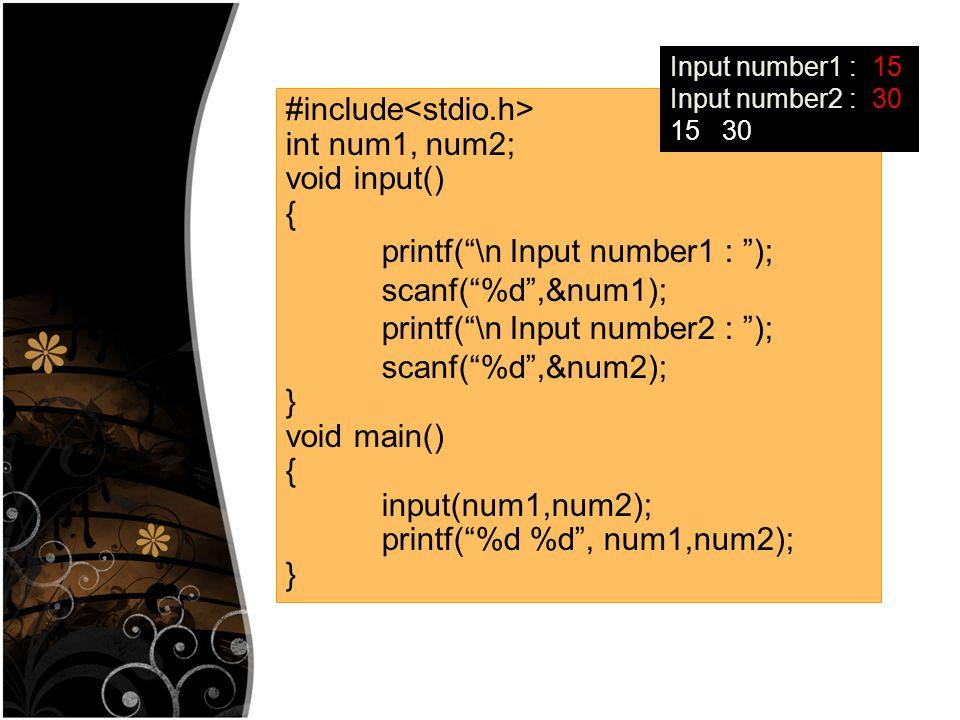 "#include int num1, num2; void input() { printf(""\n Input number1 : ""); scanf(""%d"",&num1); printf(""\n Input number2 : ""); scanf(""%d"",&num2); } void mai"