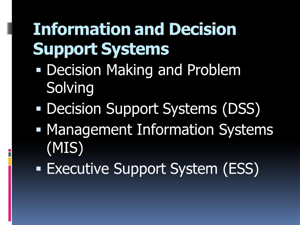 Information and Decision Support Systems  Decision Making and Problem Solving  Decision Support Systems (DSS)  Management Information Systems (MIS)
