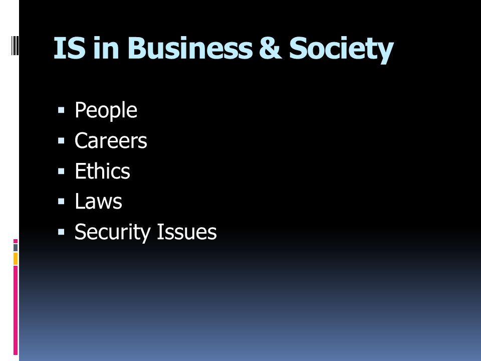 IS in Business & Society  People  Careers  Ethics  Laws  Security Issues