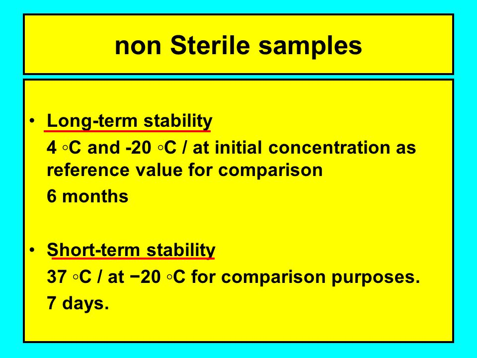 non Sterile samples Long-term stability 4 ◦C and -20 ◦C / at initial concentration as reference value for comparison 6 months Short-term stability 37 ◦C / at −20 ◦C for comparison purposes.