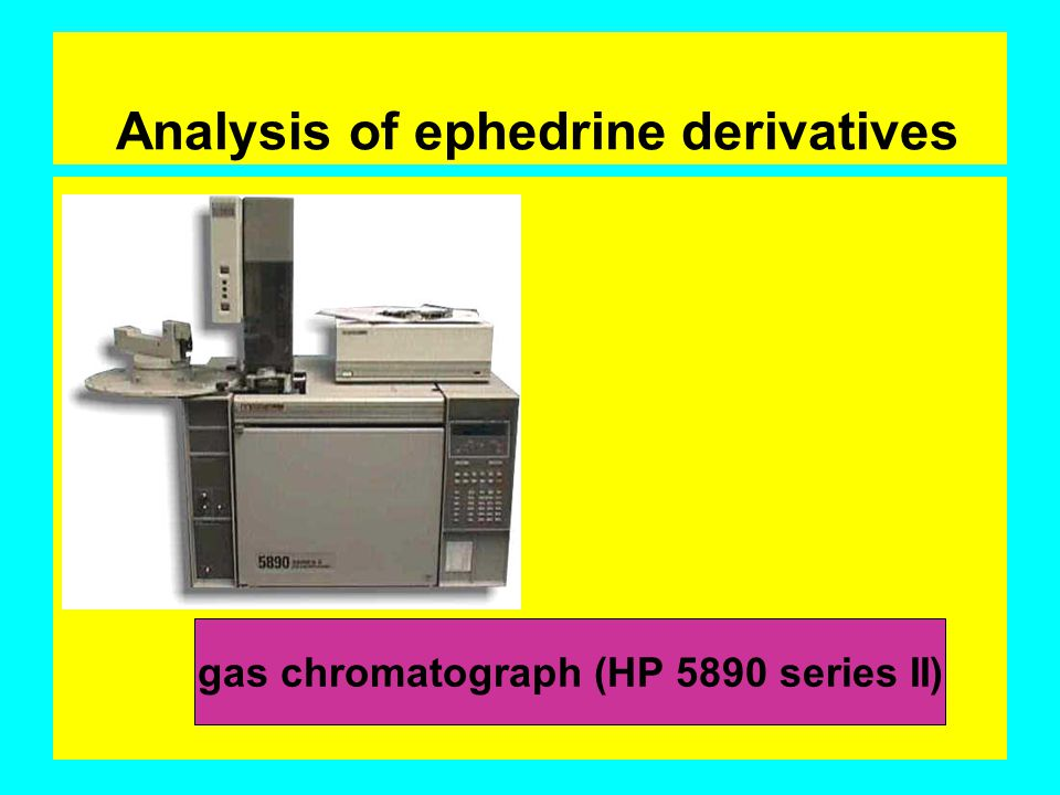 Analysis of ephedrine derivatives gas chromatograph (HP 5890 series II)