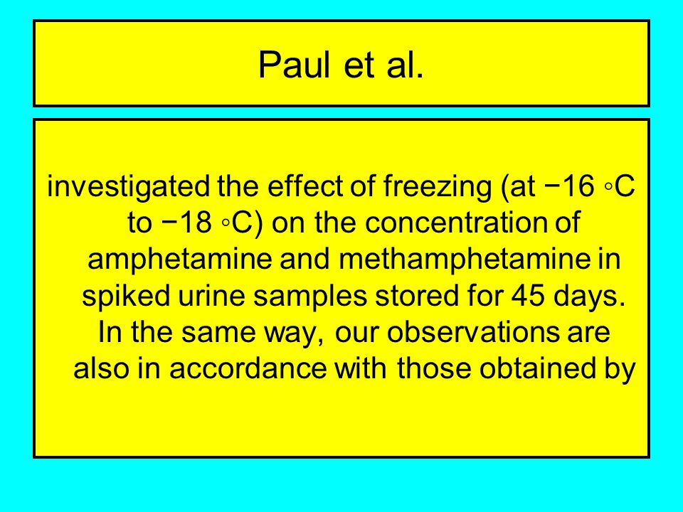 Paul et al. investigated the effect of freezing (at −16 ◦C to −18 ◦C) on the concentration of amphetamine and methamphetamine in spiked urine samples