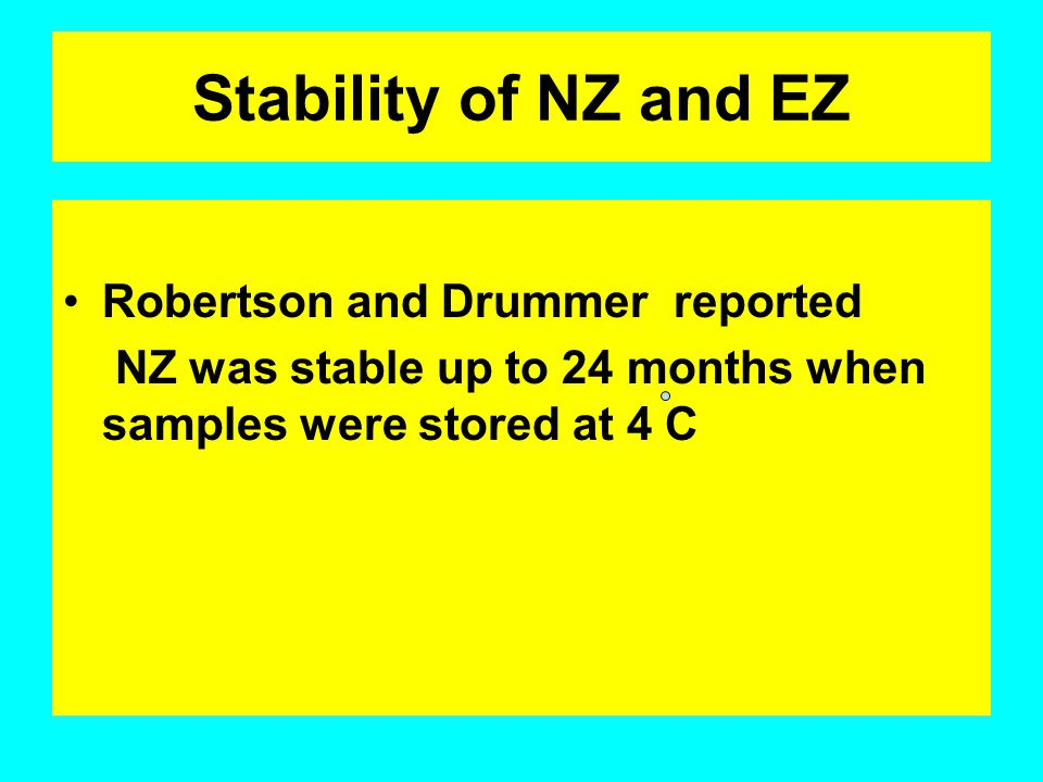 Stability of NZ and EZ Robertson and Drummer reported NZ was stable up to 24 months when samples were stored at 4 C