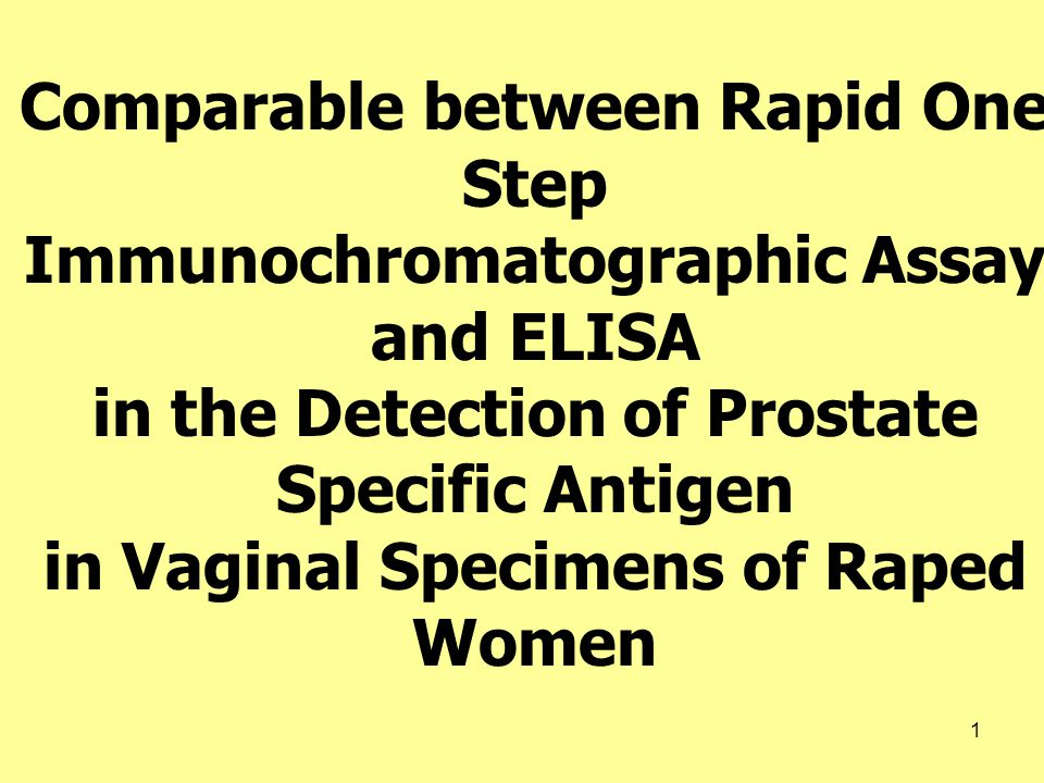 1 Comparable between Rapid One Step Immunochromatographic Assay and ELISA in the Detection of Prostate Specific Antigen in Vaginal Specimens of Raped Women Vichan Peonim MD*, J Med Assoc Thai 2007; 90 (12): 2624-9
