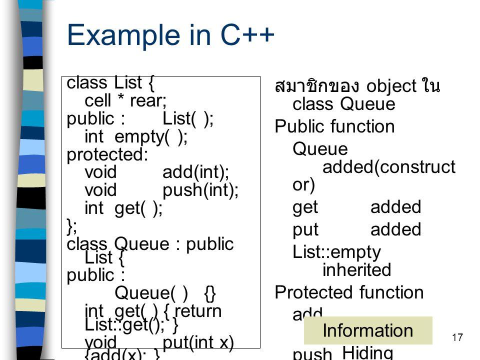 16 Example in C++ class Shape { public : Shape * draw (Shape *) {return this; } }; class Ellipse : public Shape { public : Shape * draw (Shape *) {ret