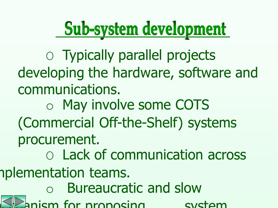 O Typically parallel projects developing the hardware, software and communications. o May involve some COTS (Commercial Off-the-Shelf) systems procure