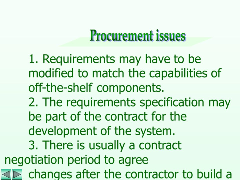 1. Requirements may have to be modified to match the capabilities of off-the-shelf components. 2. The requirements specification may be part of the co