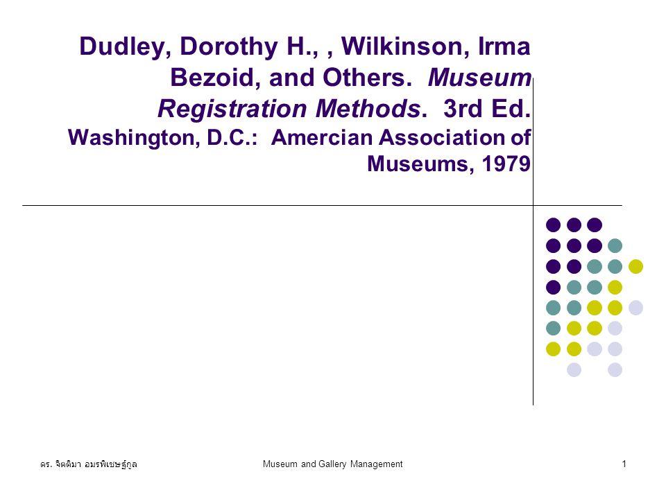 ดร.จิตติมา อมรพิเชษฐ์กูล Museum and Gallery Management12 Basic procedures 6.