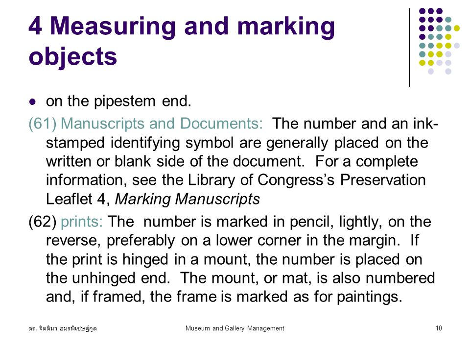 ดร. จิตติมา อมรพิเชษฐ์กูล Museum and Gallery Management10 4 Measuring and marking objects on the pipestem end. (61) Manuscripts and Documents: The num