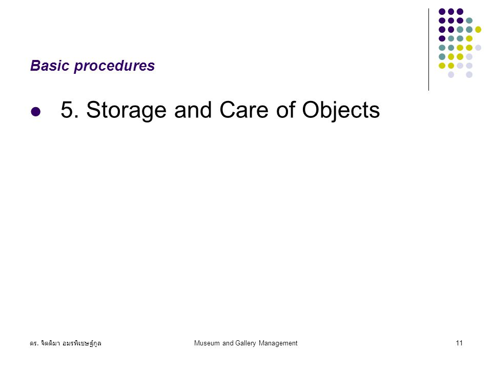 ดร. จิตติมา อมรพิเชษฐ์กูล Museum and Gallery Management11 Basic procedures 5. Storage and Care of Objects