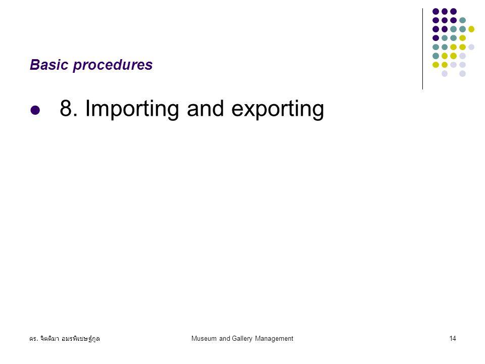 ดร. จิตติมา อมรพิเชษฐ์กูล Museum and Gallery Management14 Basic procedures 8.