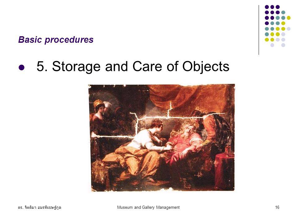 ดร. จิตติมา อมรพิเชษฐ์กูล Museum and Gallery Management16 Basic procedures 5.