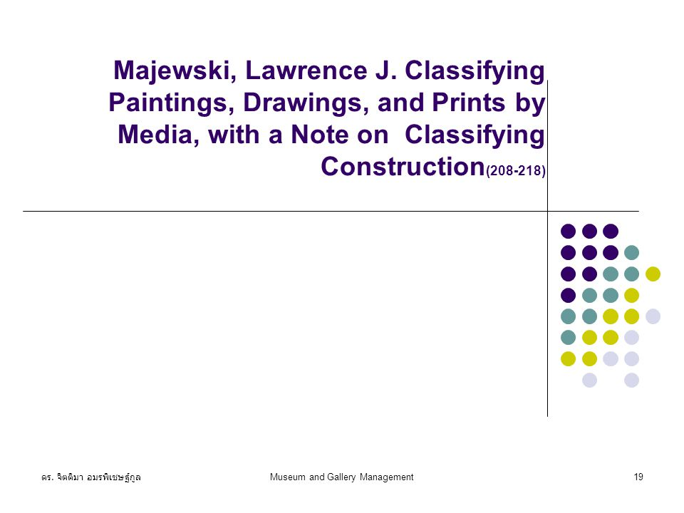 ดร. จิตติมา อมรพิเชษฐ์กูล Museum and Gallery Management19 Majewski, Lawrence J. Classifying Paintings, Drawings, and Prints by Media, with a Note on C