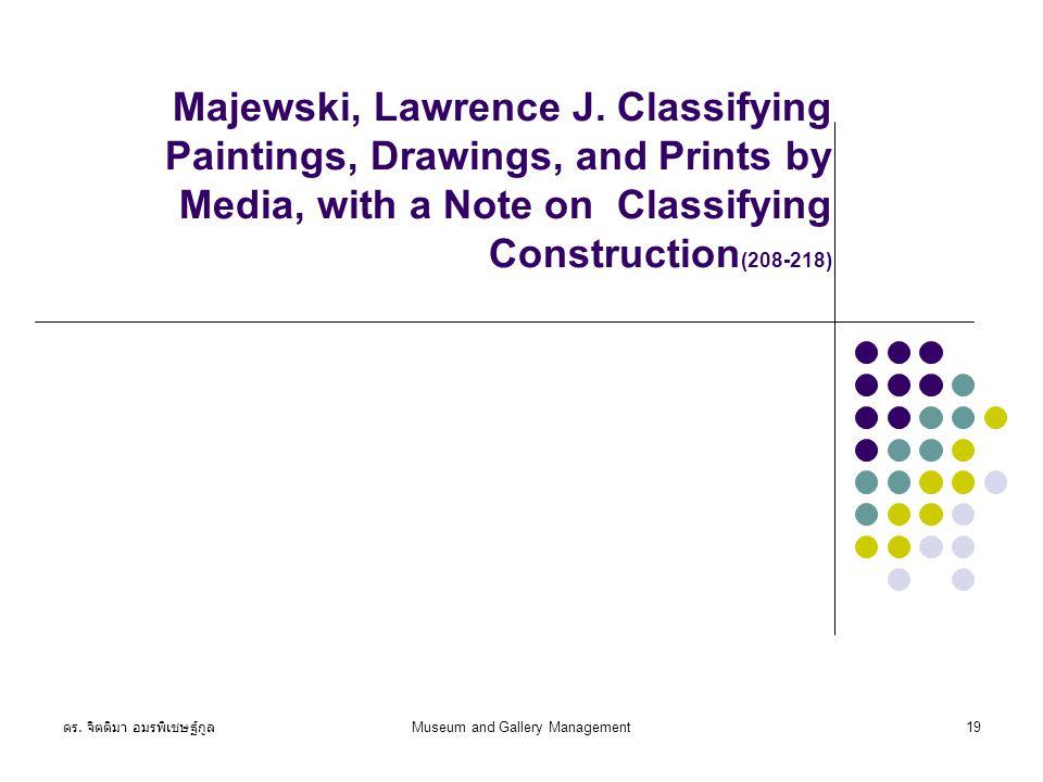 ดร. จิตติมา อมรพิเชษฐ์กูล Museum and Gallery Management19 Majewski, Lawrence J.