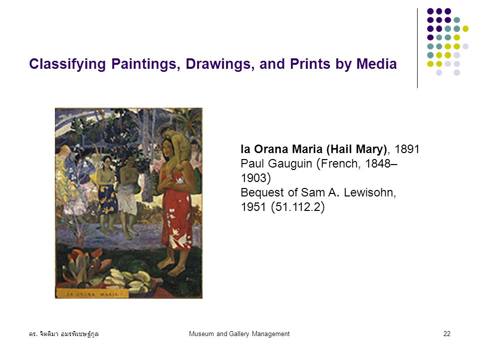 ดร. จิตติมา อมรพิเชษฐ์กูล Museum and Gallery Management22 Classifying Paintings, Drawings, and Prints by Media Ia Orana Maria (Hail Mary), 1891 Paul G