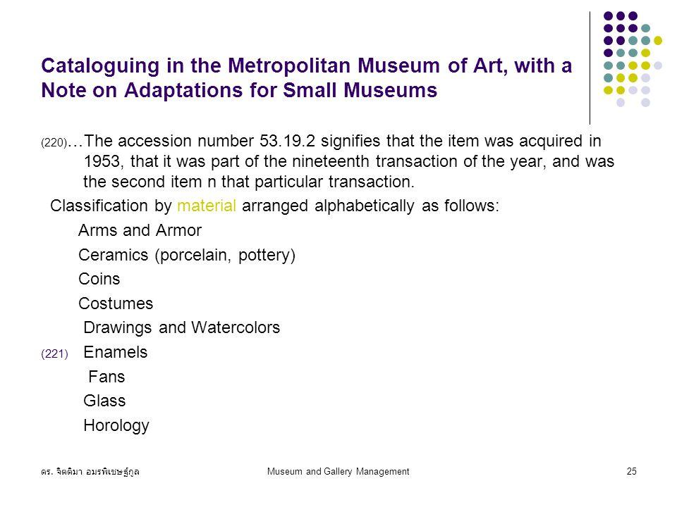 ดร. จิตติมา อมรพิเชษฐ์กูล Museum and Gallery Management25 Cataloguing in the Metropolitan Museum of Art, with a Note on Adaptations for Small Museums