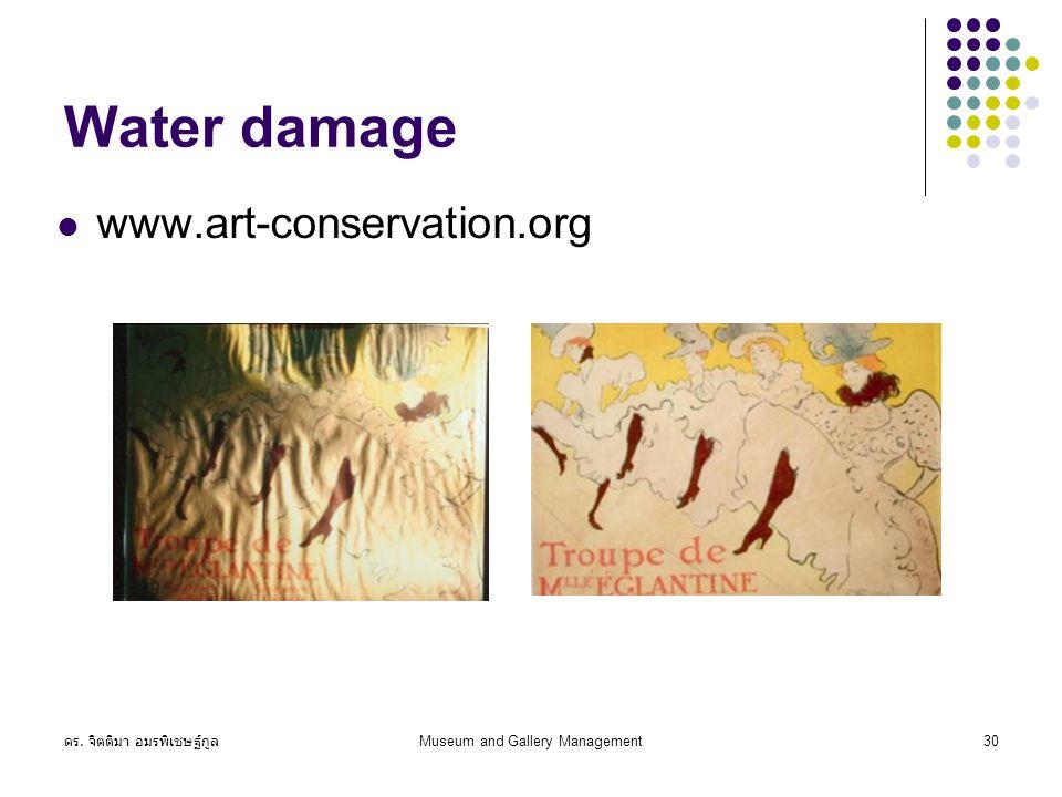ดร. จิตติมา อมรพิเชษฐ์กูล Museum and Gallery Management30 Water damage www.art-conservation.org