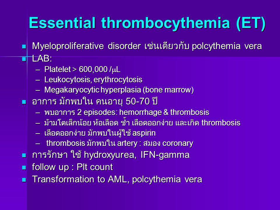 Essential thrombocythemia (ET) Myeloproliferative disorder เช่นเดียวกับ polcythemia vera Myeloproliferative disorder เช่นเดียวกับ polcythemia vera LAB