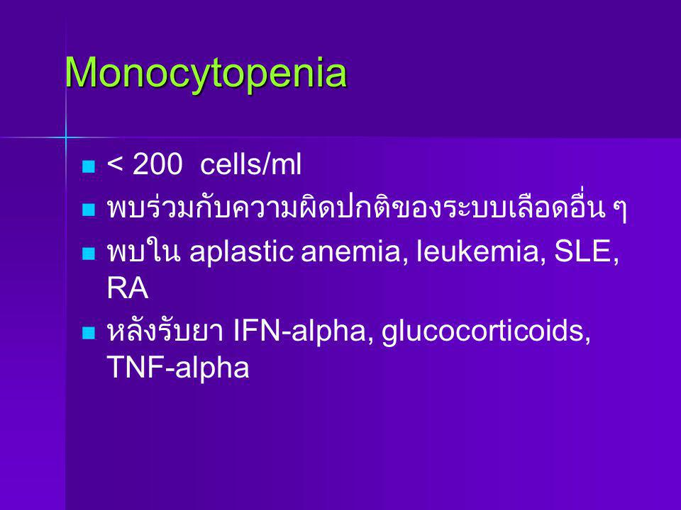 Monocytosis > 800 cells/ml พบร่วมกับความผิดปกติของระบบเลือด อื่น ๆ พบใน AML, CML, lymphoma, myeloma, SLE, RA, alcoholic liver disease, tetrachloroethane poisoning