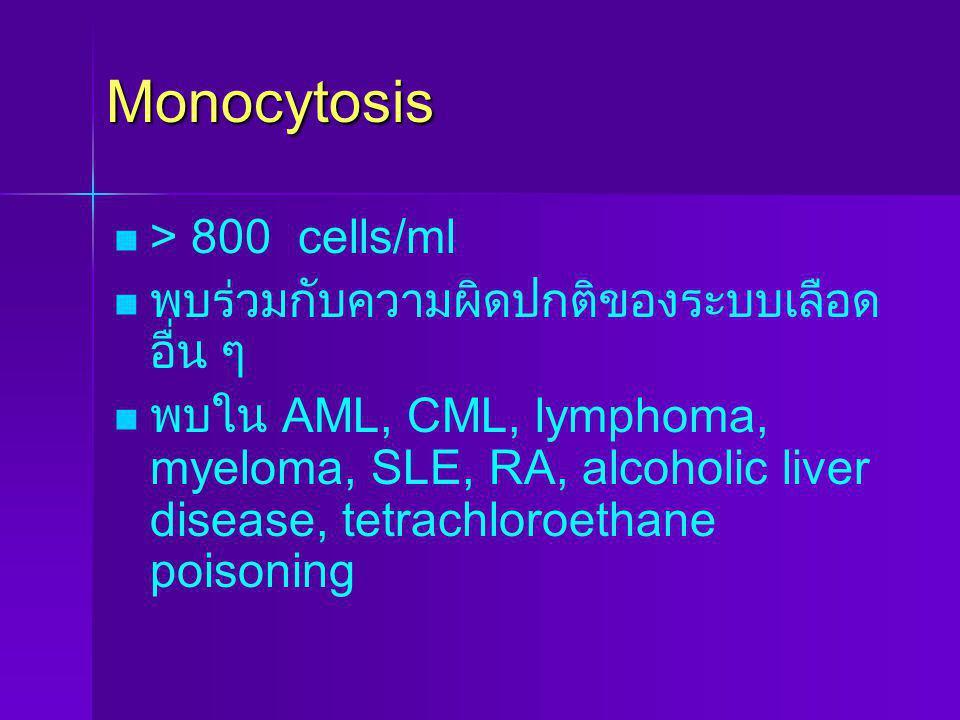 Monocytosis > 800 cells/ml พบร่วมกับความผิดปกติของระบบเลือด อื่น ๆ พบใน AML, CML, lymphoma, myeloma, SLE, RA, alcoholic liver disease, tetrachloroetha