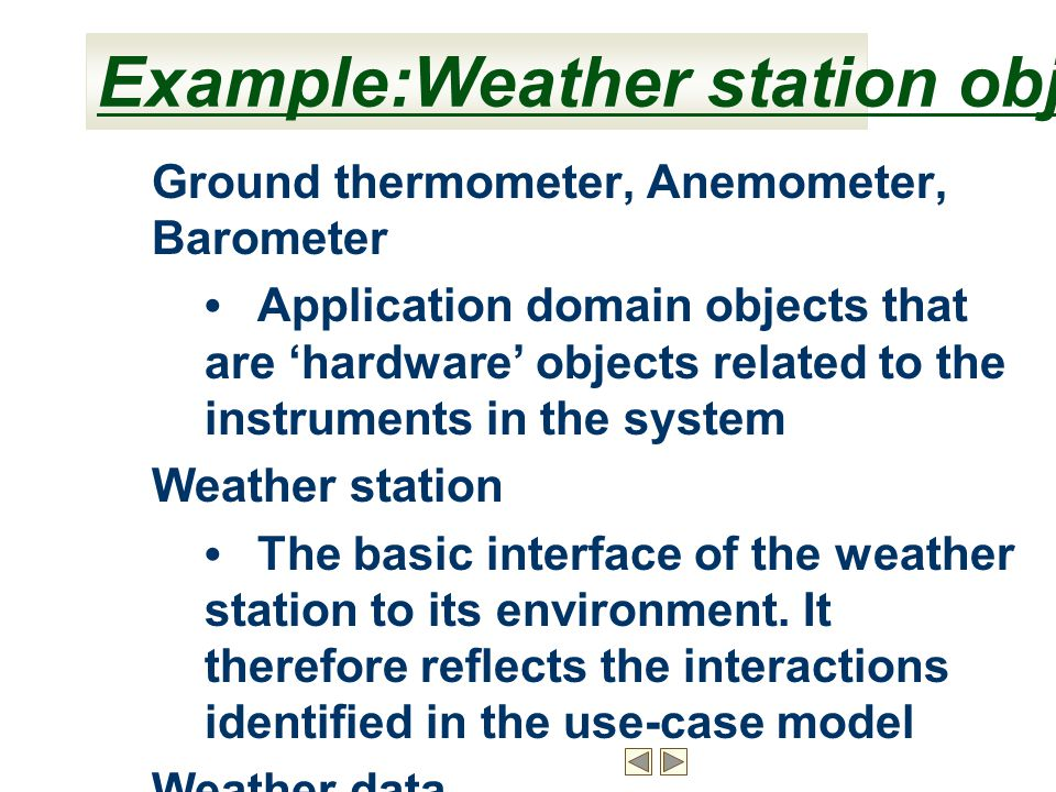 Ground thermometer, Anemometer, Barometer Application domain objects that are 'hardware' objects related to the instruments in the system Weather stat