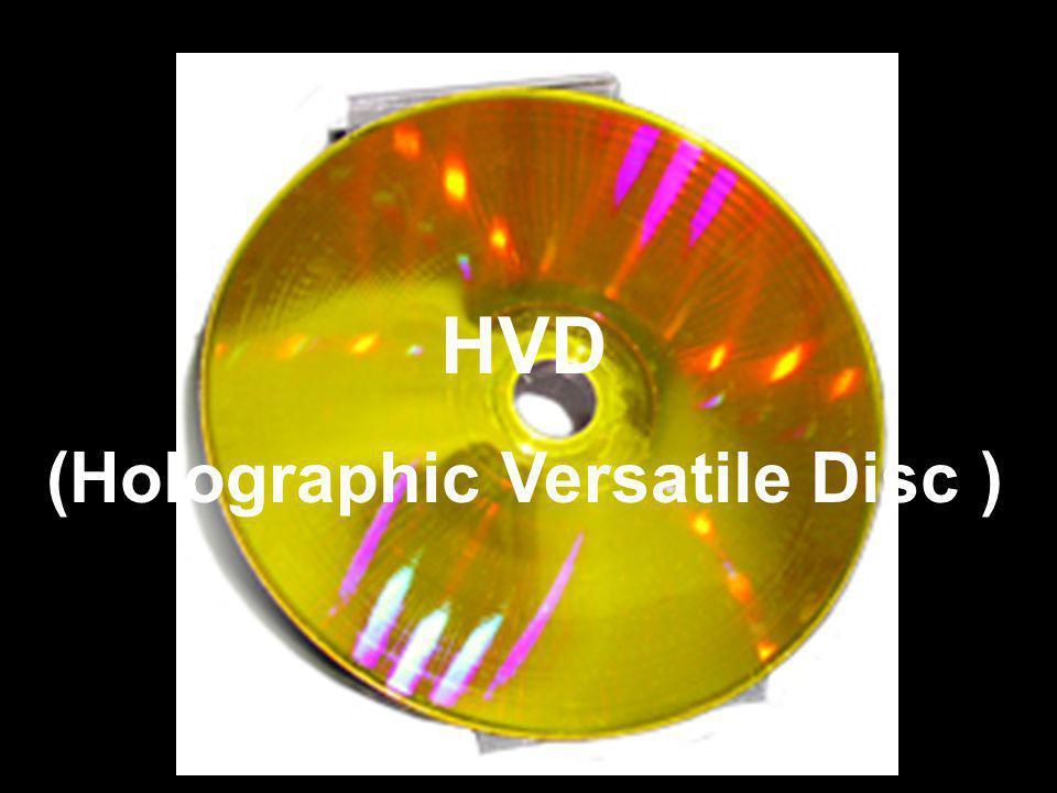 แผ่นดิสก์แบบ HVD (Holographic Versatile Disc) เป็นเทคโนโลยีดิสก์แสงที่ล้ำหน้าอีกขึ้นหนึ่ง ซึ่งยังอยู่ ช่วงของการวิจัยและพัฒนา และน่าจะมีความสามารถใน การเก็บข้อมูลเพิ่มขึ้นอย่างมากจากระบบการเก็บใน แผ่นดิสก์แสงแบบบลูเรย์ (Blu-ray Disc) และเอชดีดีวี ดี (HD DVD) ซึ่งนับว่ามีความจุสูงมากอยู่แล้วเทคโนโลยีดิสก์แสงบลูเรย์เอชดีดีวี ดี ดิสก์แบบนี้จะใช้เทคนิคอย่างหนึ่ง ที่เรียกว่า collinear holography โดยใช้เลเซอร์สองความถี่ นั่น คือ เลเซอร์สีแดง และเลเซอร์สีน้ำเงินเขียว โดยรวม แสงออกมาเป็นลำแสงเดียว เลเซอร์สีน้ำเงินเขียวนั้นจะ ทำหน้าที่อ่านข้อมูลที่ลงระดับเป็นชอบอ้างอิงเลเซอร์ จากชั้นผิวโฮโล กราฟใกล้ผิวบนสุดของแผ่น ขณะที่ เลเซอร์สีแดงนั้นใช้เพื่ออ่านข้อมูลเซอร์โวจากชั้นผิว อะลูมิเนียมแบบซีดีตามปกติที่อยู่ใกล้ผิวชั้นล่างสุดเลเซอร์ เลเซอร์สีแดงเลเซอร์สีน้ำเงินเขียว อะลูมิเนียม
