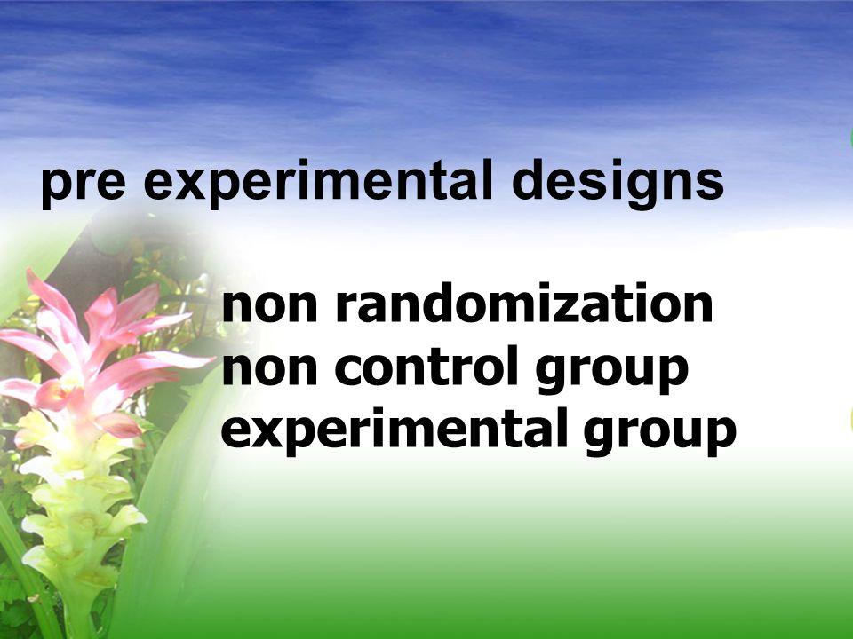 pre experimental designs non randomization non control group experimental group