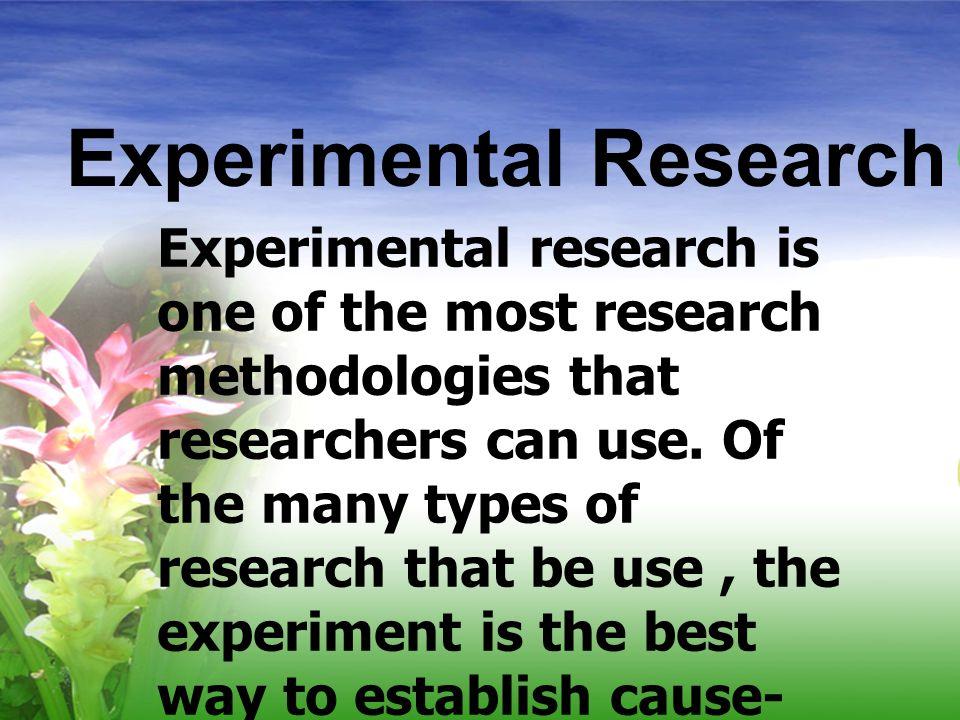 ความหมายของการวิจัยเชิงทดลอง วิธีการแสวงหาความรู้ความ จริงที่กระทำอย่างเป็นระบบ โดยอาศัยหลักการทาง วิทยาศาสตร์ เหมาะสม สำหรับอธิบายความสัมพันธ์ เชิงเหตุและผล (cause and effect relationship)