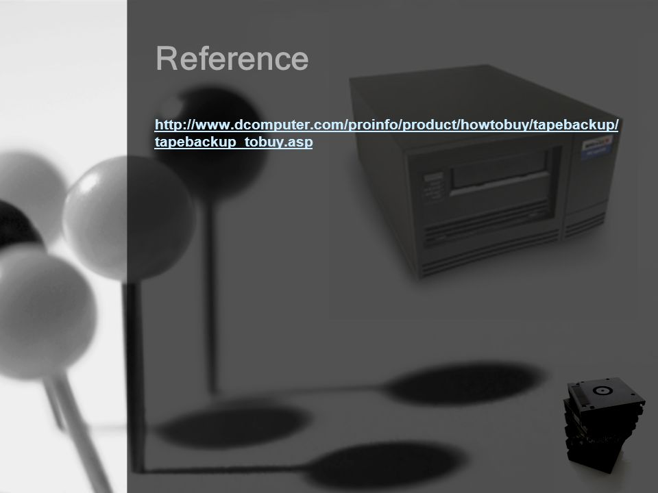 http://www.dcomputer.com/proinfo/product/howtobuy/tapebackup/ tapebackup_tobuy.asp Reference