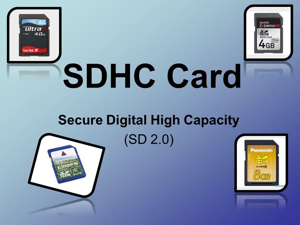 SDHC Card คือ คือ การ์ดหน่วยความจำแบบใหม่ ที่พัฒนามาจาก SD Card แบบเดิม แต่เพิ่มความสามารถในการ เก็บข้อมูลได้มากขึ้น และมีประสิทธิภาพในการ โอนถ่ายข้อมูลได้เร็วกว่าเดิม SDHC ย่อมาจาก Secure Digital High Capacity