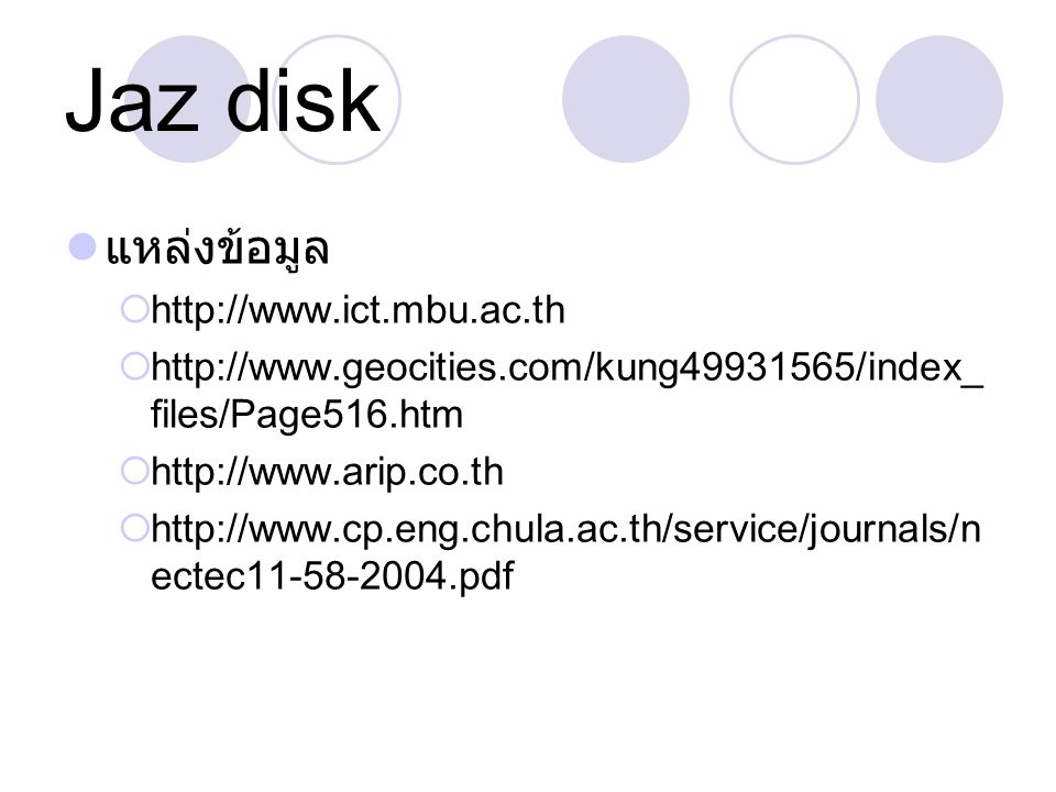 Jaz disk แหล่งข้อมูล  http://www.ict.mbu.ac.th  http://www.geocities.com/kung49931565/index_ files/Page516.htm  http://www.arip.co.th  http://www.
