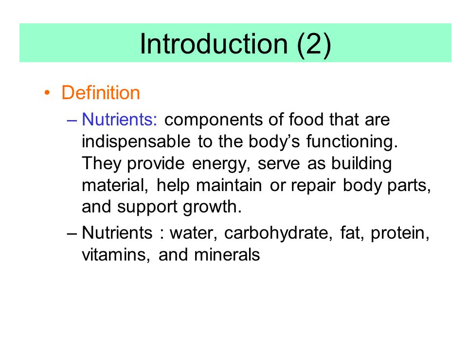 Definition –Nutrition : the study of the nutrients in foods and in the body; sometimes also the study of human behaviors related to food.