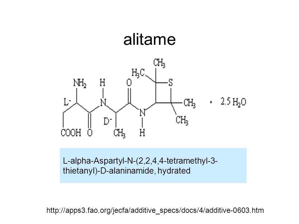 alitame http://apps3.fao.org/jecfa/additive_specs/docs/4/additive-0603.htm L-alpha-Aspartyl-N-(2,2,4,4-tetramethyl-3- thietanyl)-D-alaninamide, hydrated