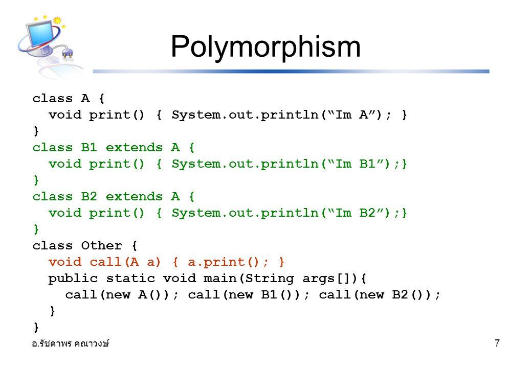 """อ. รัชดาพร คณาวงษ์ 7 Polymorphism class A { void print() { System.out.println(""""Im A""""); } } class B1 extends A { void print() { System.out.println(""""Im"""
