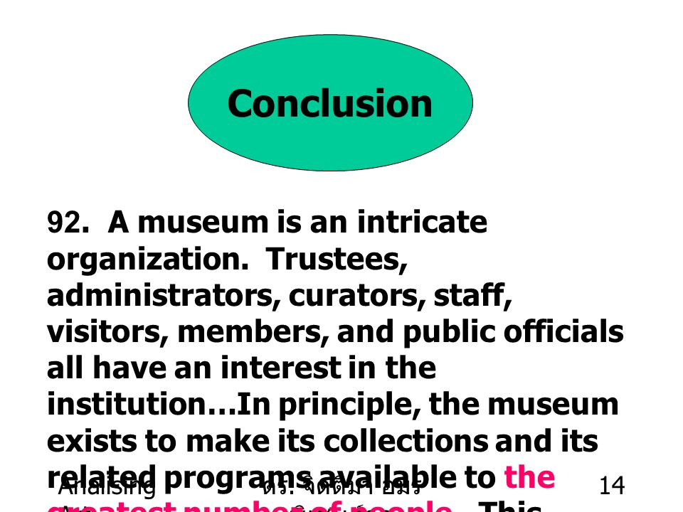 Analising Art ดร. จิตติมา อมร พิเชษฐ์กูล 14 Conclusion 92. A museum is an intricate organization. Trustees, administrators, curators, staff, visitors,