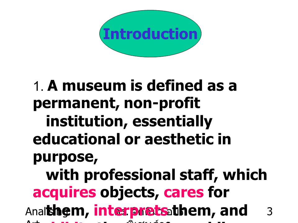 Analising Art ดร. จิตติมา อมร พิเชษฐ์กูล 3 Introduction 1. A museum is defined as a permanent, non-profit institution, essentially educational or aest