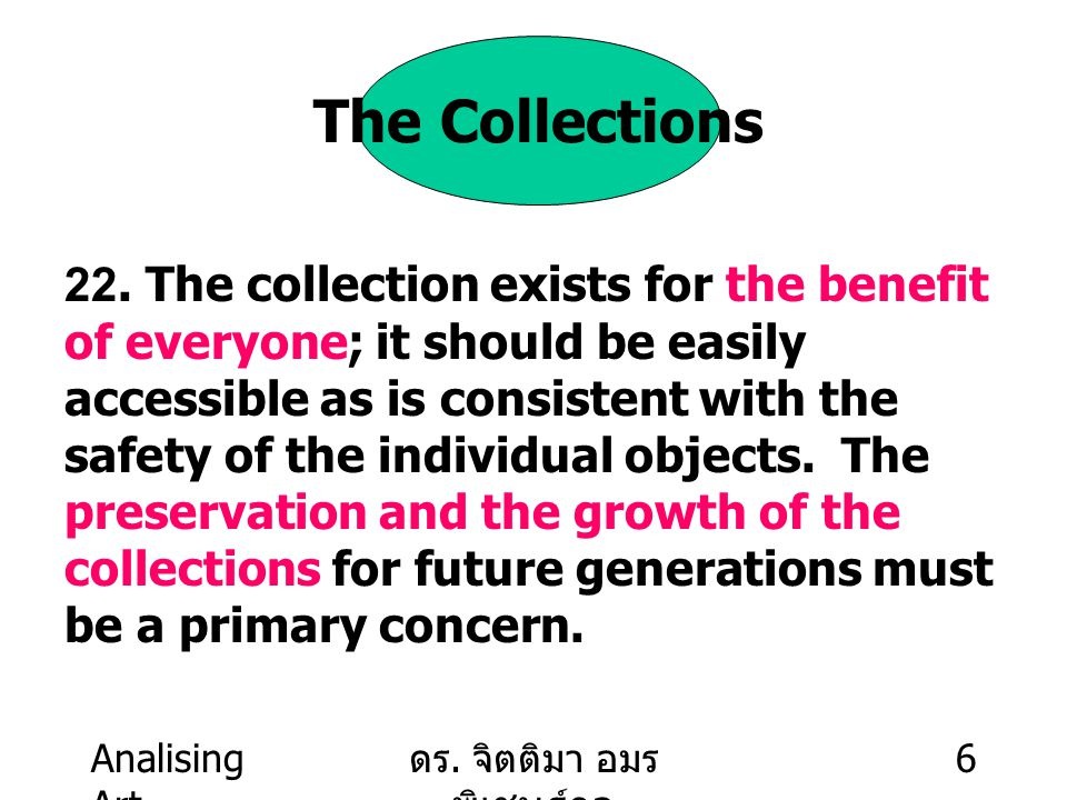Analising Art ดร. จิตติมา อมร พิเชษฐ์กูล 6 The Collections 22. The collection exists for the benefit of everyone; it should be easily accessible as is