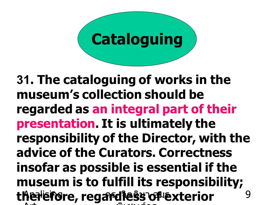 Analising Art ดร. จิตติมา อมร พิเชษฐ์กูล 9 Cataloguing 31. The cataloguing of works in the museum's collection should be regarded as an integral part
