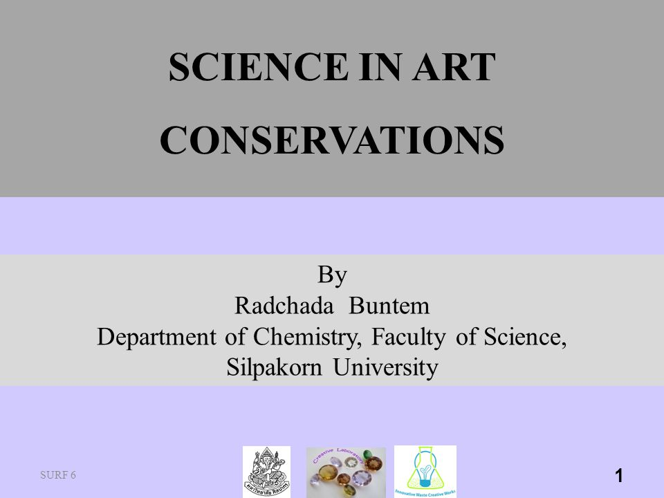 SCIENCE IN ART CONSERVATIONS SURF 6 1 By Radchada Buntem Department of Chemistry, Faculty of Science, Silpakorn University