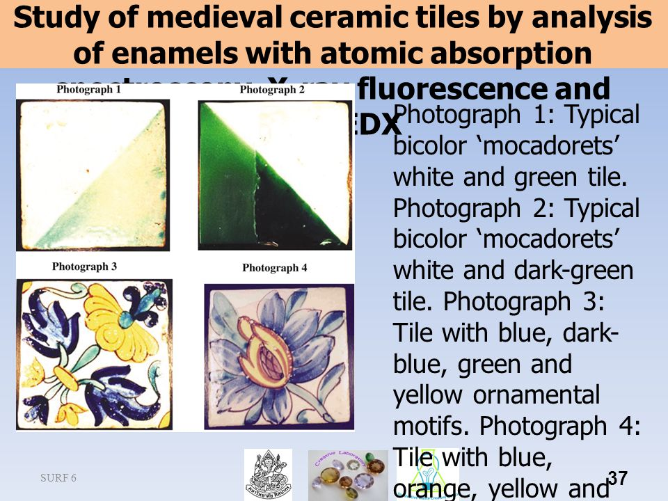 SURF 6 37 Study of medieval ceramic tiles by analysis of enamels with atomic absorption spectroscopy, X-ray fluorescence and SEM-EDX Photograph 1: Typ