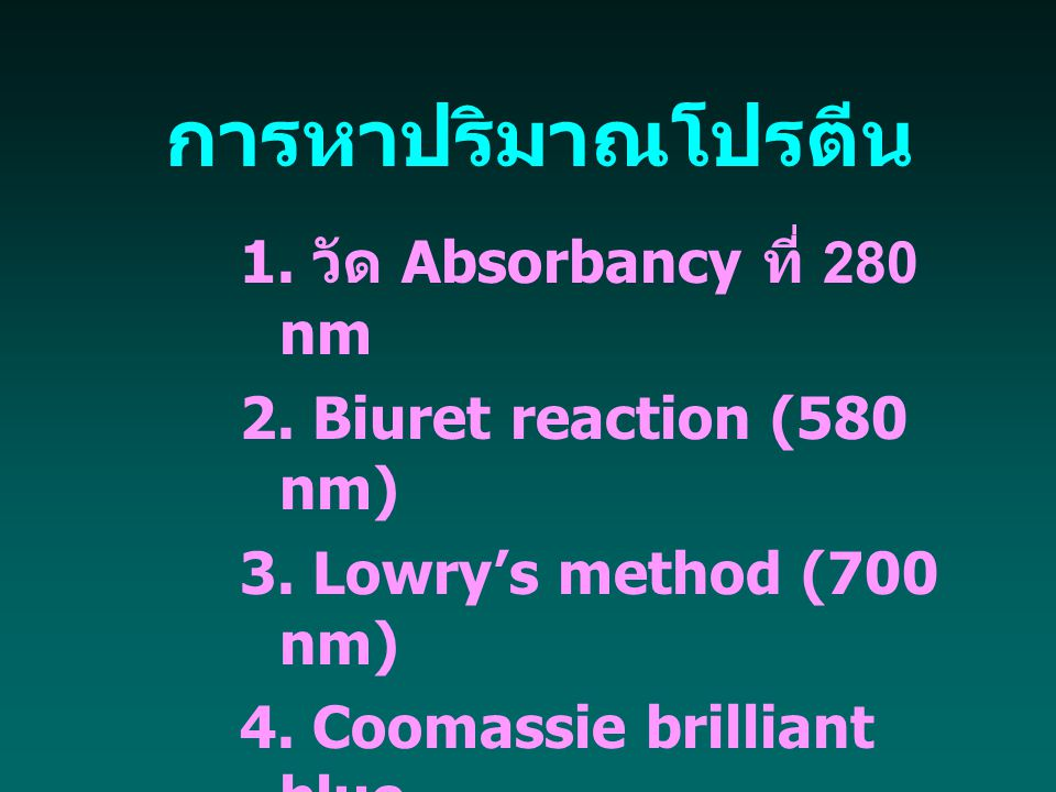 การหาปริมาณโปรตีน 1. วัด Absorbancy ที่ 280 nm 2. Biuret reaction (580 nm) 3. Lowry's method (700 nm) 4. Coomassie brilliant blue