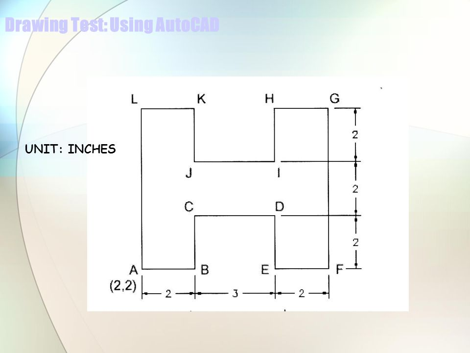 Drawing Test: Using AutoCAD UNIT: INCHES