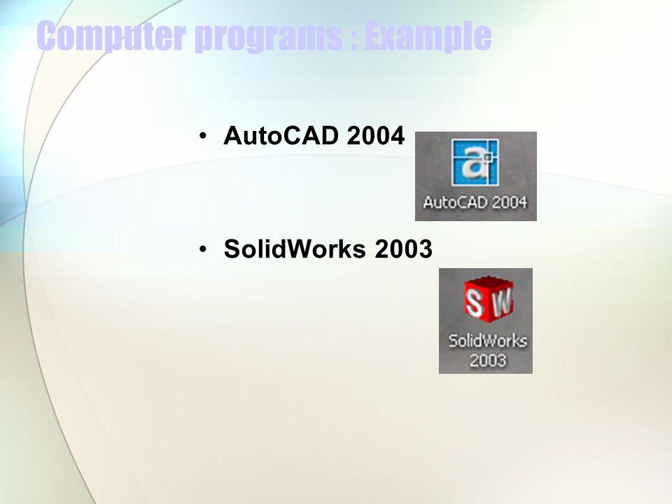 Computer programs : Example AutoCAD 2004 SolidWorks 2003