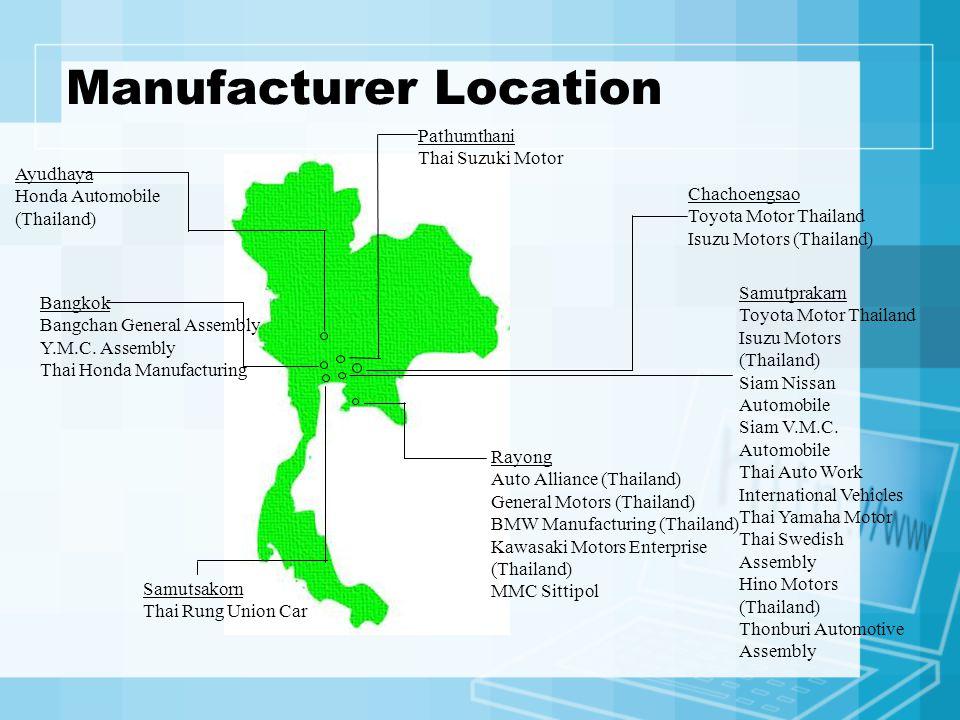 Manufacturer Location Bangkok Bangchan General Assembly Y.M.C. Assembly Thai Honda Manufacturing Samutprakarn Toyota Motor Thailand Isuzu Motors (Thai